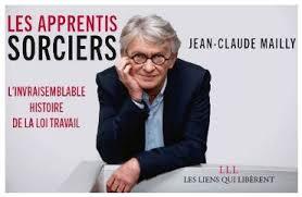 Jean-Claude Mailly, Les Apprentis Sorciers — L'invraisemblable histoire de la loi travail, Les Liens qui libèrent